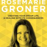 Creating Your Dream Life, & Dealing With its Consequences with Rosemarie Groner | Do It Scared Podcast with Ruth Soukup | KeepCreating Your Dream Life, & Dealing With its Consequences with Rosemarie Groner | Do It Scared Podcast with Ruth Soukup | Keep moving forward moving forward