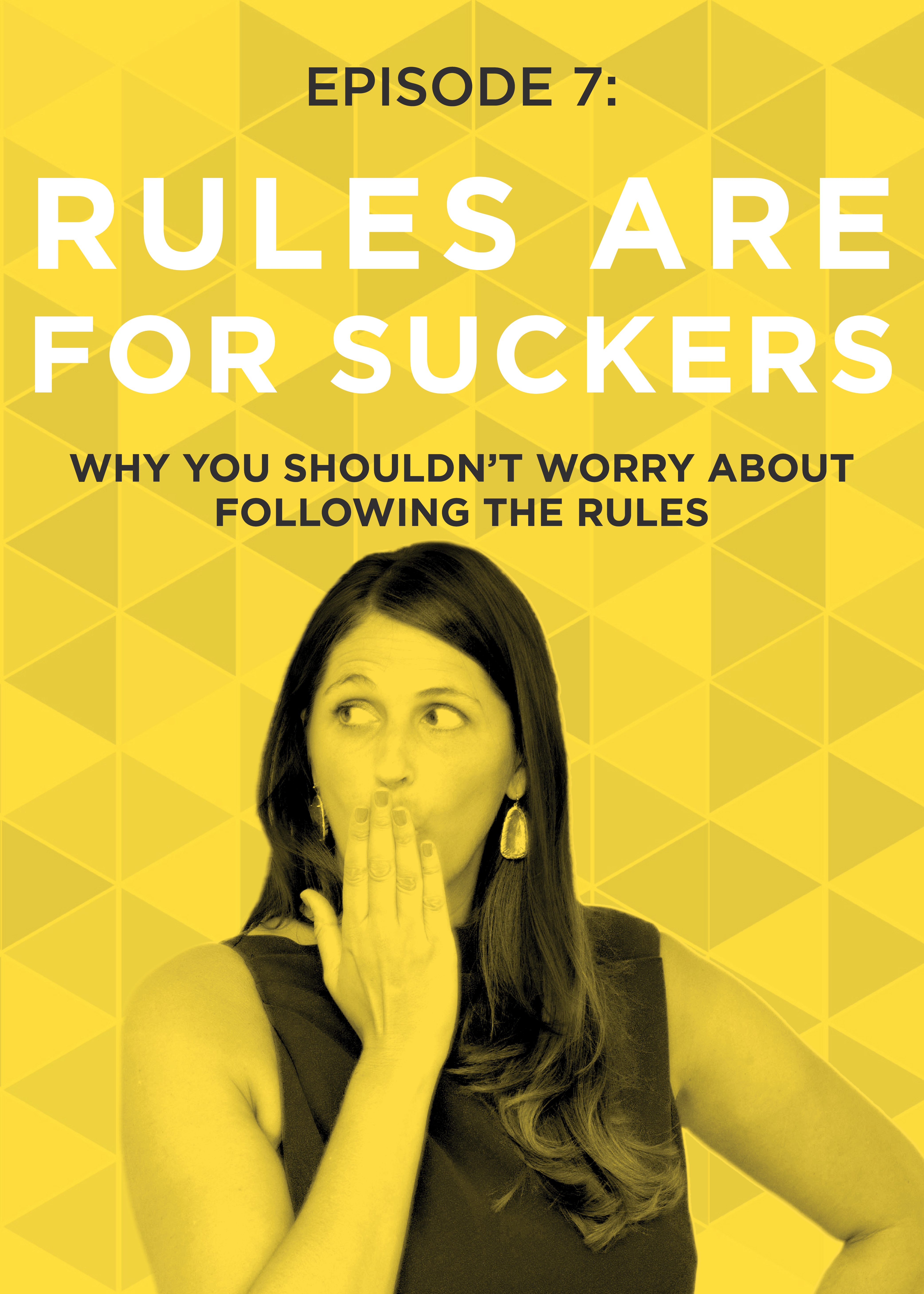 EP 7: Why You Shouldn't Worry About Following The Rules