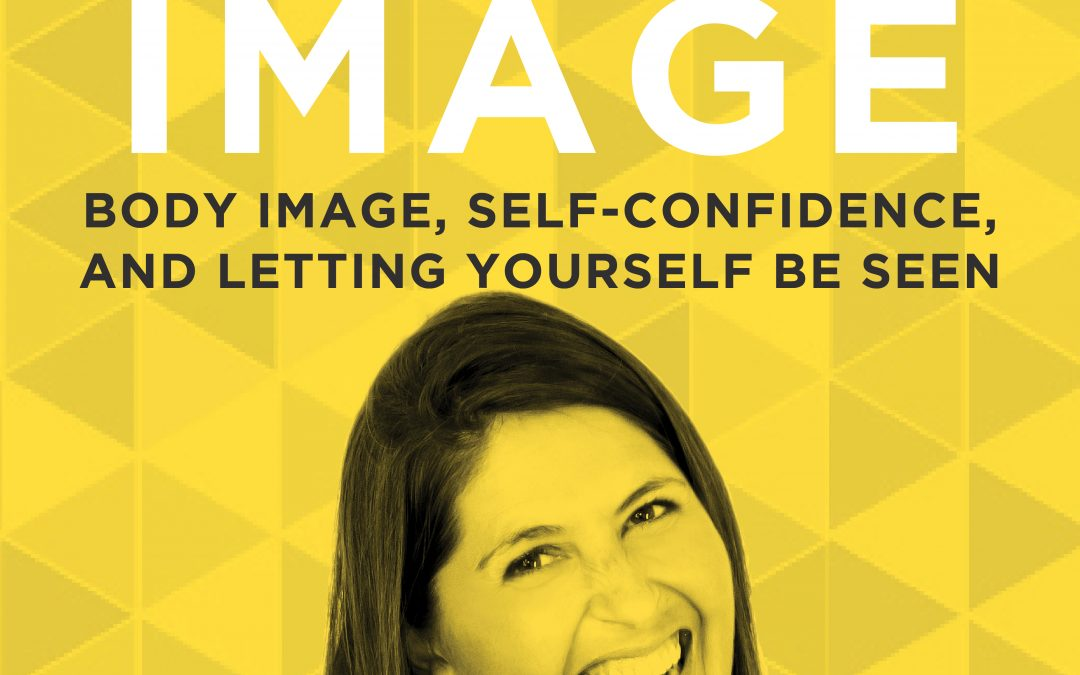 EP 11: Body Image, Self-Confidence, and Letting Yourself Be Seen