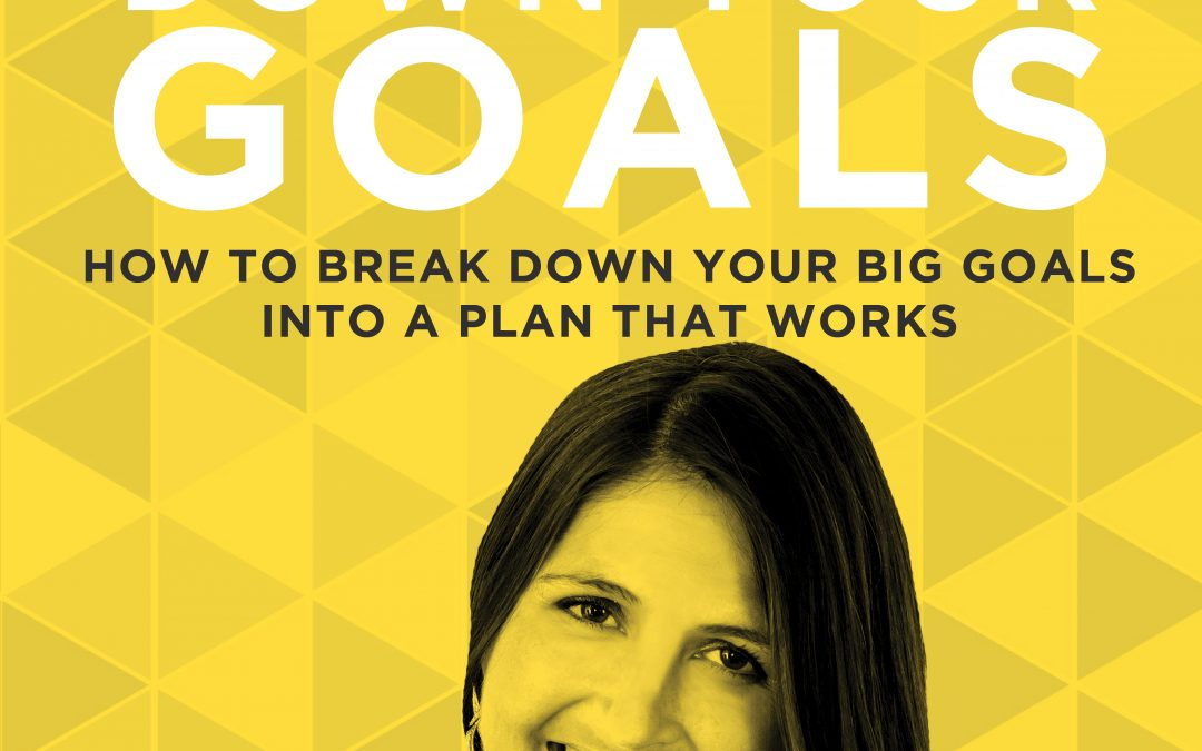 EP 15: How to Break Down Your Big Goals into a Plan That Works