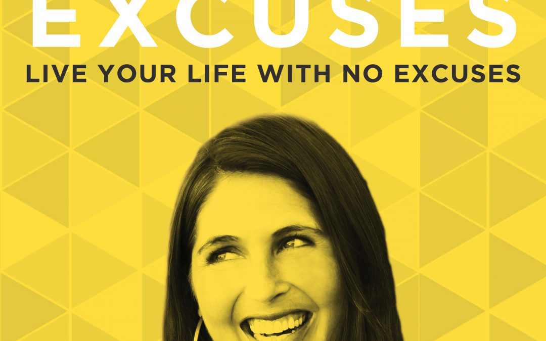 EP 17: Live Your Life With No Excuses