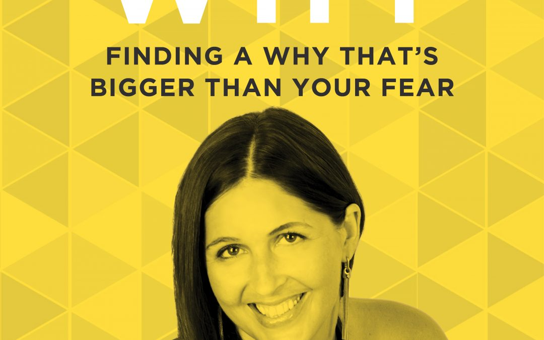 EP 19: Finding a Why That's Bigger Than Your Fear