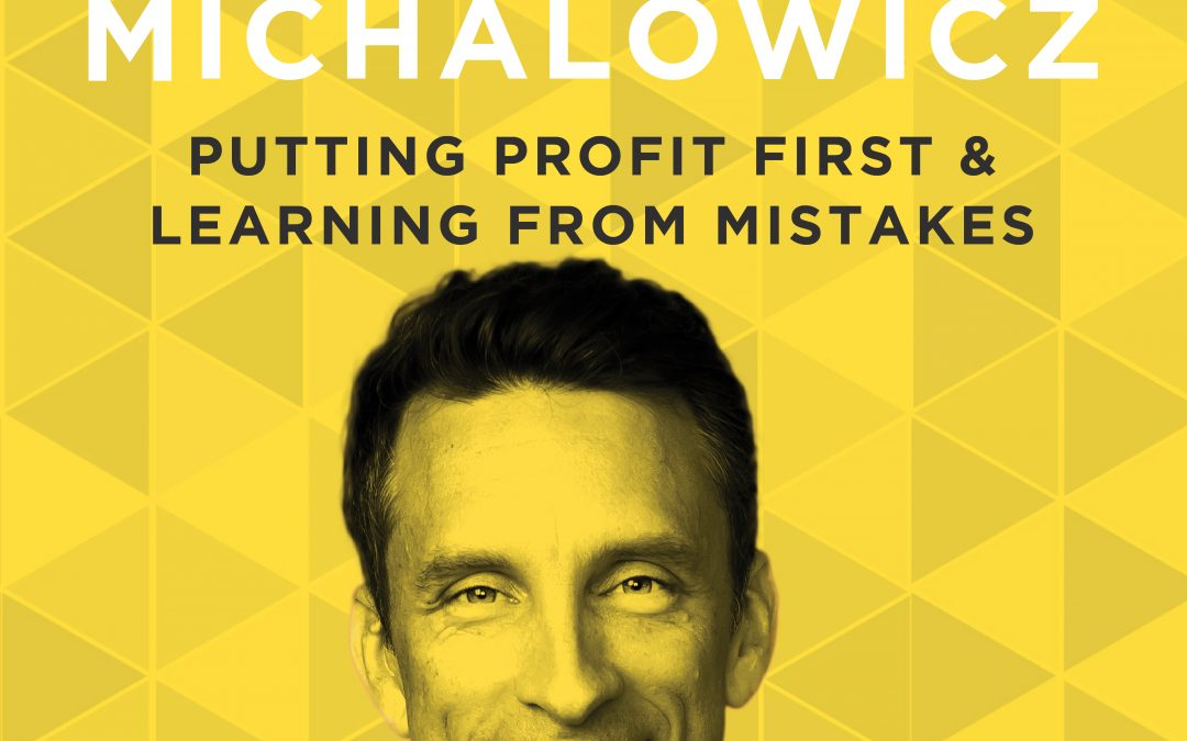 EP 20: Putting Profit First & Learning From Mistakes with Mike Michalowicz
