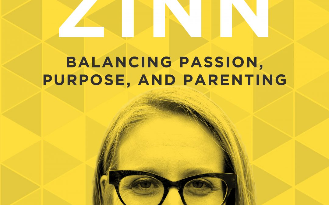 EP 32: Balancing Passion, Purpose, and Parenting with Randi Zinn