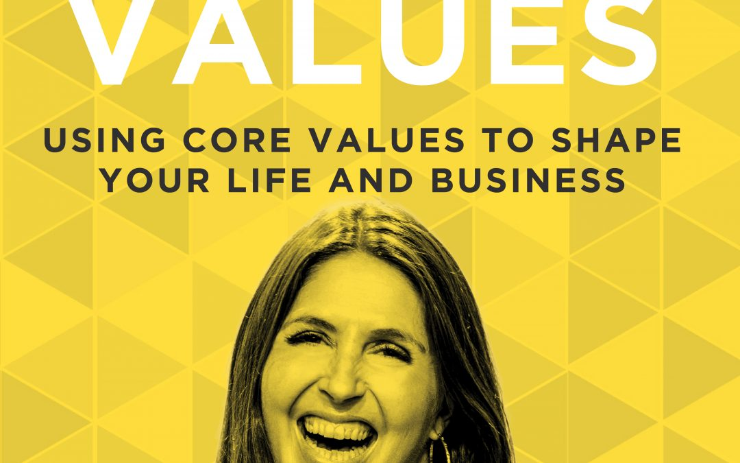 EP 33: Using Core Values to Shape Your Life and Business