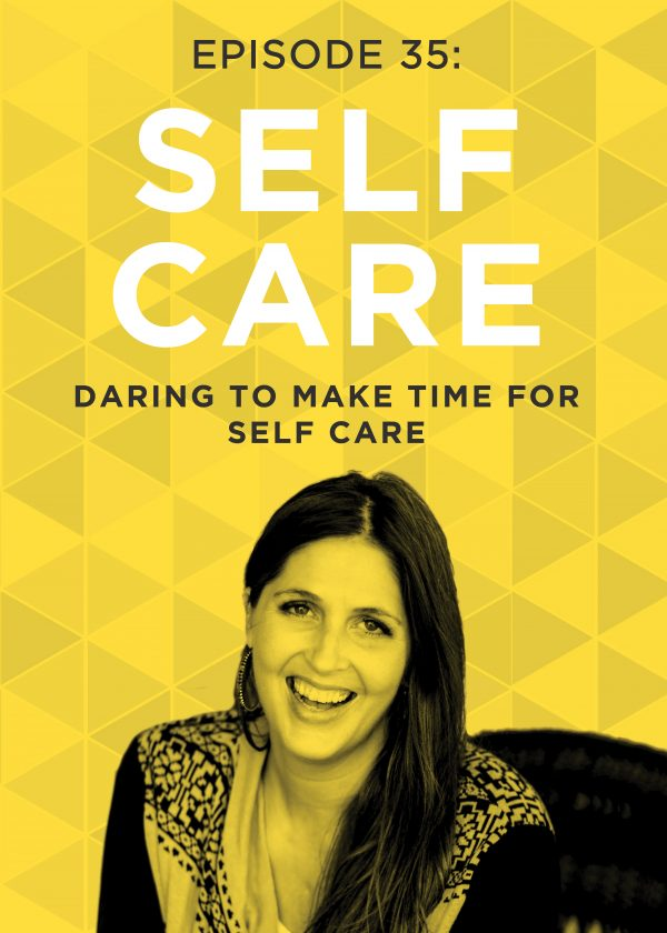 EP 35: Daring to Make Time for Self-Care