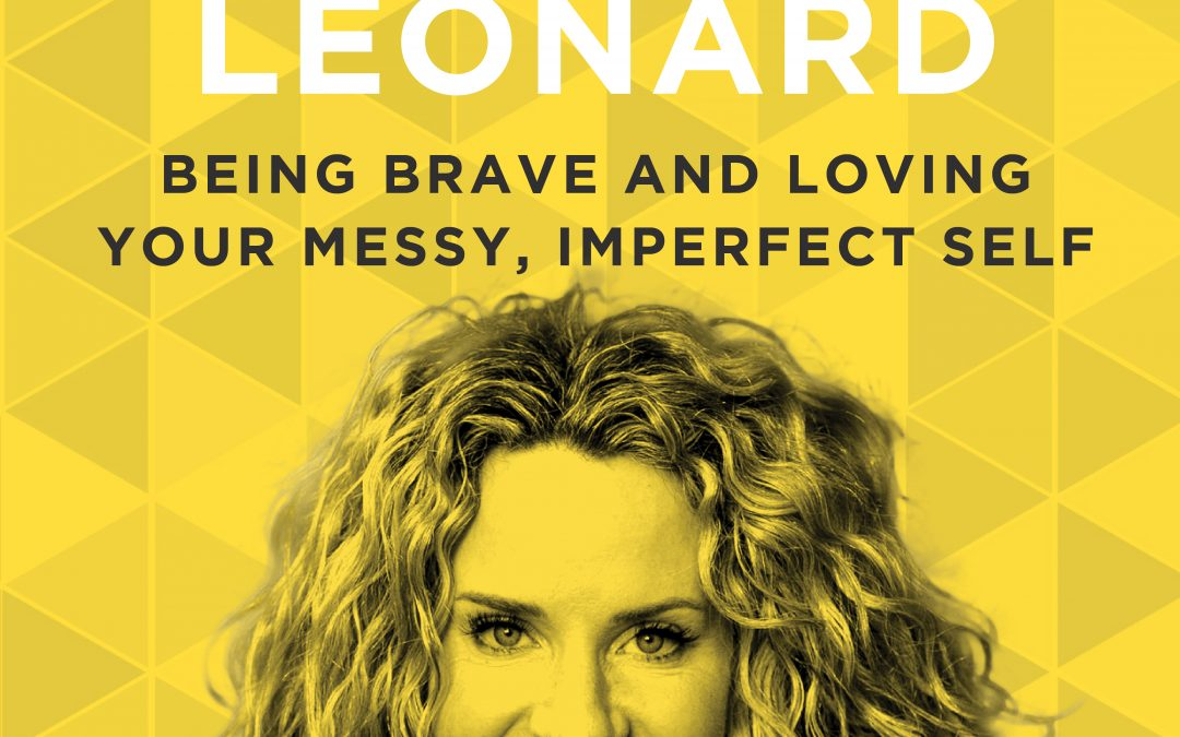 EP 36: Being Brave and Loving Your Messy, Imperfect Self with Lisa Leonard