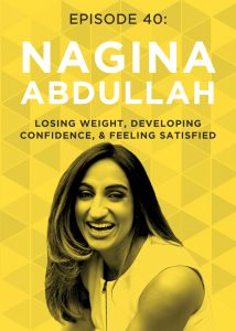 What if I told you that losing weight doesn't need to involve feeling hungry and deprived? Nagina Abdullah is living proof that you can lose weight, get in shape, and enjoy yourself along the way, and she's here to share her tips!