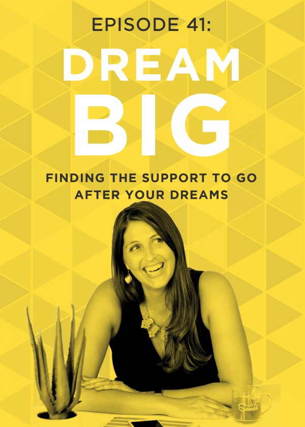 EP 41: Finding the Support to Go After Your Dreams