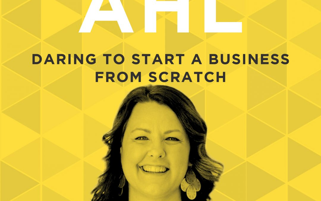 EP 42: Daring to Start a Business From Scratch with Kate Ahl