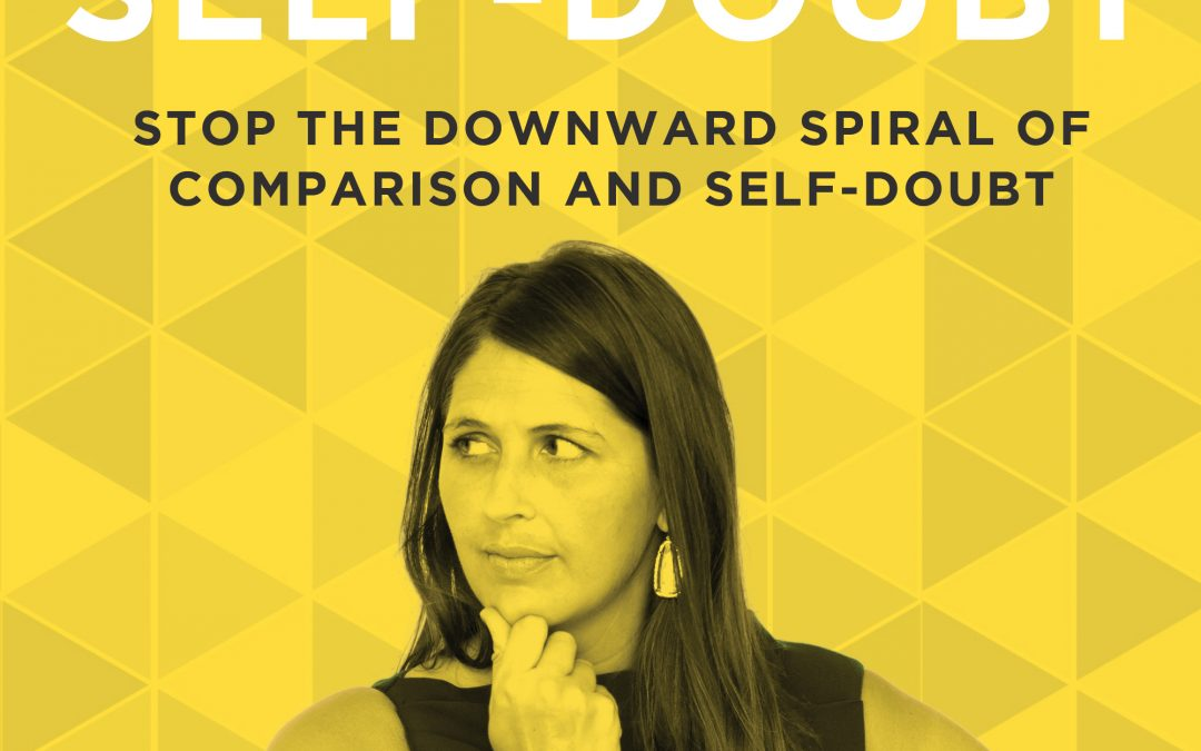 EP 43: Stop the Downward Spiral of Comparison and Self-Doubt