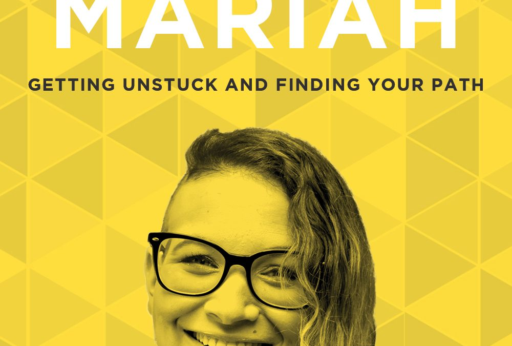 EP 44: Getting Unstuck and Finding Your Path with Faith Mariah