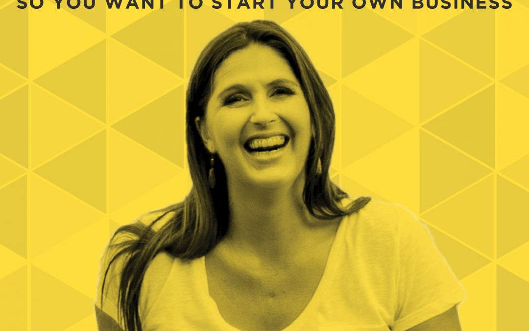EP 45: So You Want to Start Your Own Business