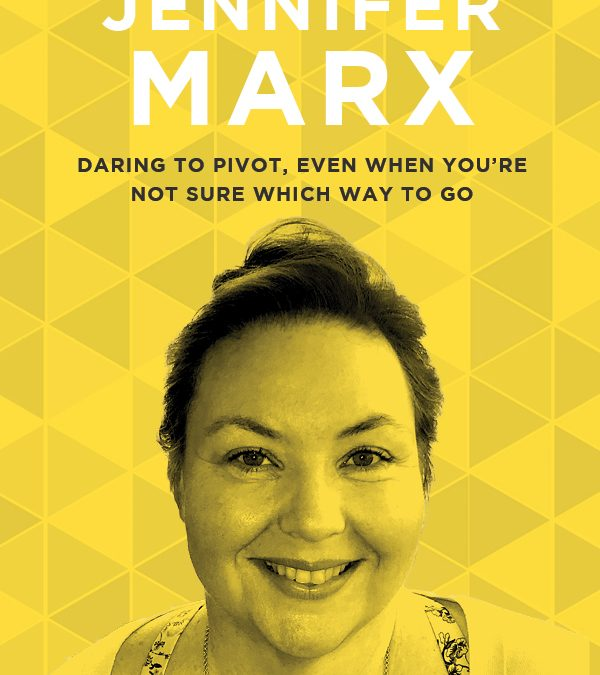 EP 46: Daring to Pivot, Even When You're Not Sure Which Way to Go with Jennifer Marx