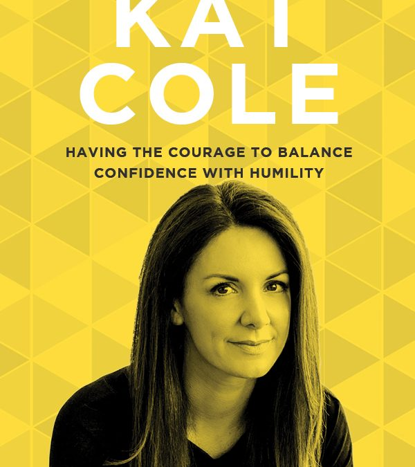 EP 48: Having the Courage to Balance Confidence with Humility with Kat Cole
