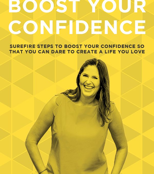 EP 51: Surefire Steps to Boost Your Confidence So That You Can Dare to Create a Life You Love