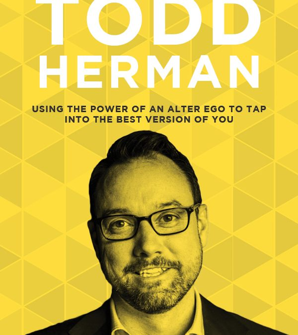 EP 54: Using the Power of an Alter Ego to Tap Into the Best Version of You with Todd Herman