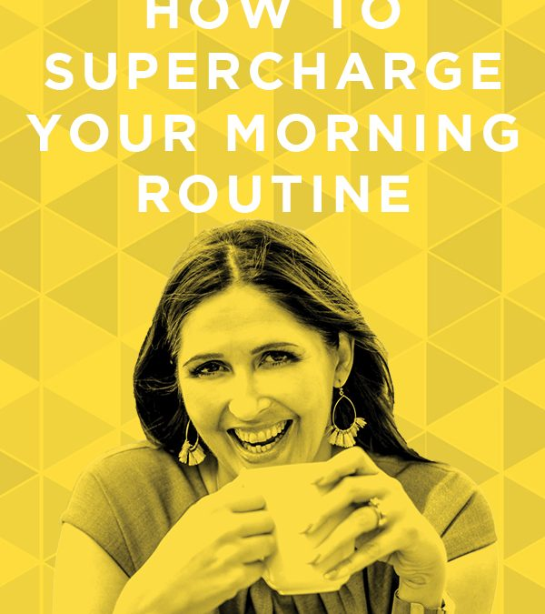 EP 59: How to Supercharge Your Morning Routine