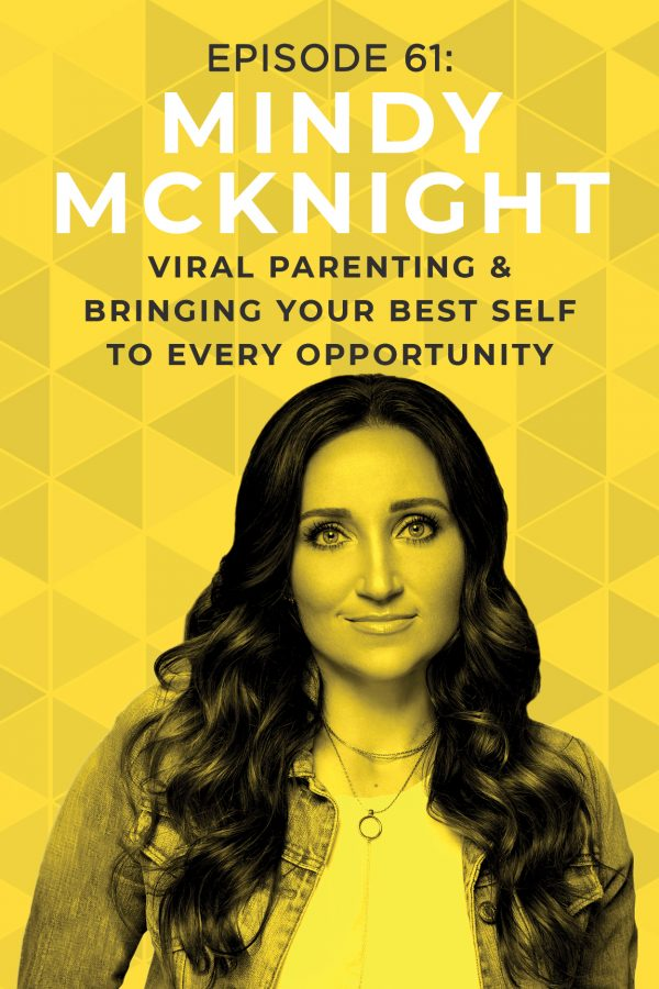 EP 61: Viral Parenting & Bringing Your Best Self to Every Opportunity with Mindy McKnight