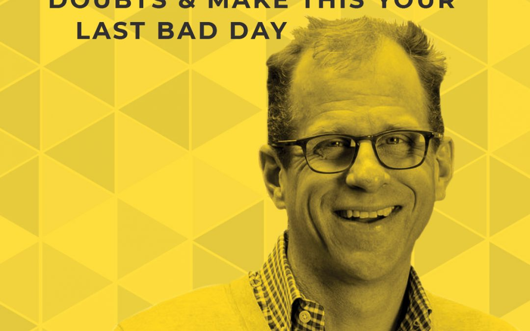 EP 63: How to Slay Your Internal Doubts & Make This Your Last Bad Day With Michael O'Brien