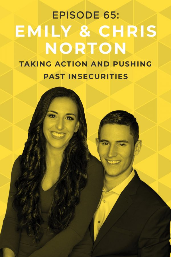 EP 65: Taking Action and Pushing Past Insecurities with Chris & Emily Norton