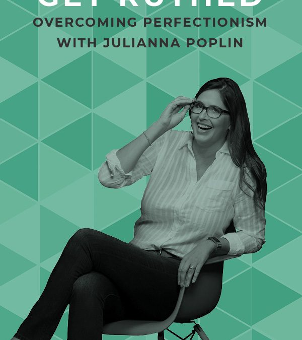 EP 82: Get Ruthed: Overcoming Perfectionism with Julianna Poplin