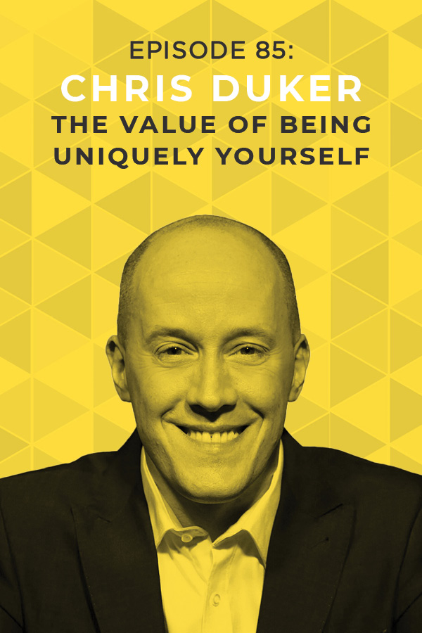 Ep. 85: The Value of Being Uniquely Yourself with Chris Ducker