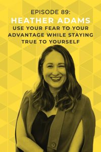 Standing out and putting your authentic self out there can be really scary, but it's a critical part of building a successful and sustainable business. Today's guest, Heather Adams, offers deep wisdom into how to leverage your fear to your advantage. #doitscared #heatheradams #fear