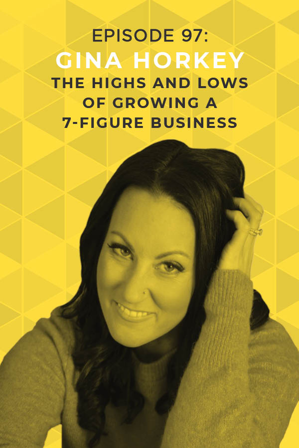 Ep. 97: The Highs and Lows of Growing a 7-Figure Business with Gina Horkey