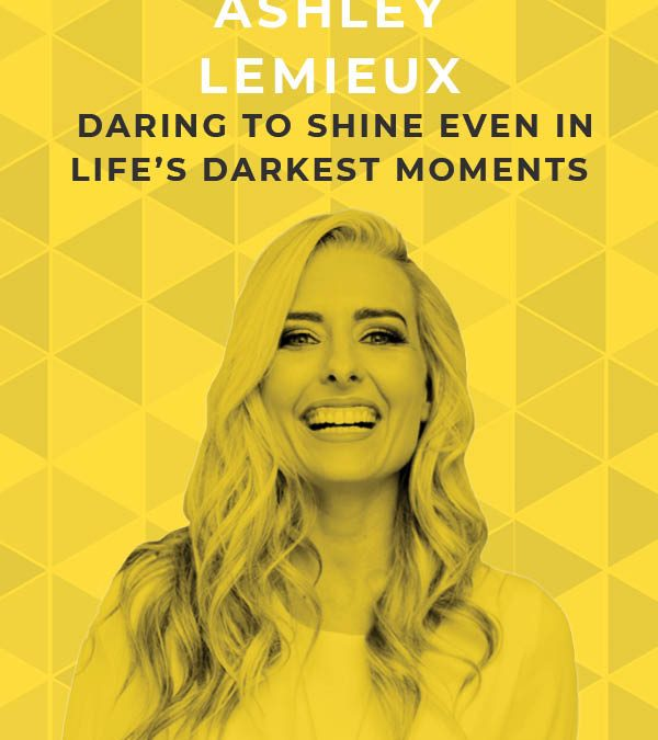 Ep. 101: Daring to Shine Even in Life's Darkest Moments with Ashley LeMieux