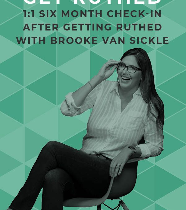 EP 102: Six Month Check-in After Getting Ruthed With Brooke Van Sickle