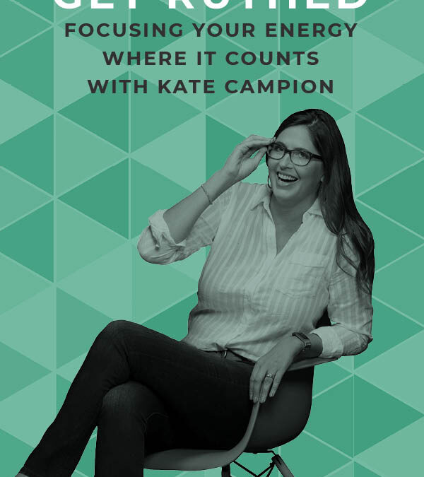 EP 110: Get Ruthed: Focusing Your Energy Where It Counts With Kate Campion