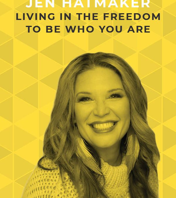 Ep. 113: Living in the Freedom to Be Who You Are With Jen Hatmaker