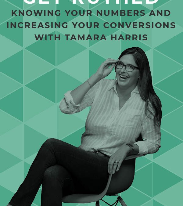 EP 114:Get Ruthed: Knowing Your Numbers and Increasing Your Conversions with Tamara Harris